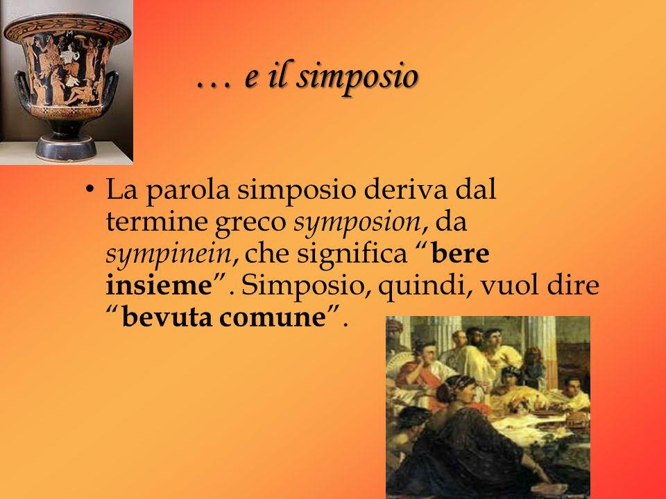 La parola simposio deriva dal termine greco symposion, da sympinein, che significa bere insieme. Simposio, quindi, vuol dire bevuta comune. … e il sim