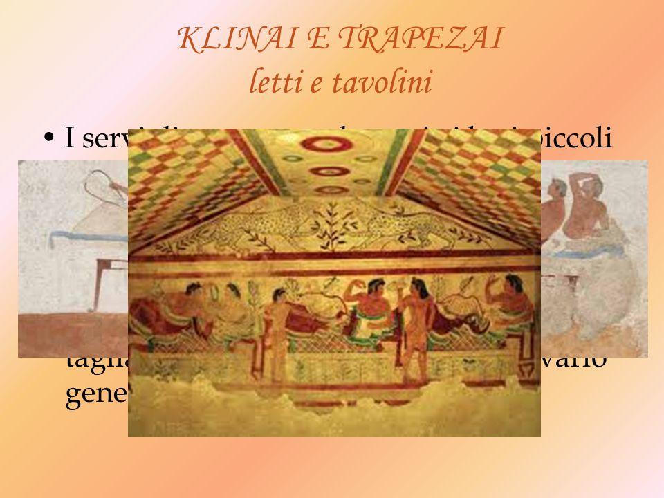 KLINAI E TRAPEZAI letti e tavolini I servi disponevano davanti ai letti piccoli e bassi tavolini (tràpezai) su cui erano collocati i piatti con le viv
