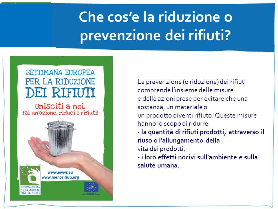La prevenzione (o riduzione) dei rifiuti comprende linsieme delle misure e delle azioni prese per evitare che una sostanza, un materiale o un prodotto diventi rifiuto.