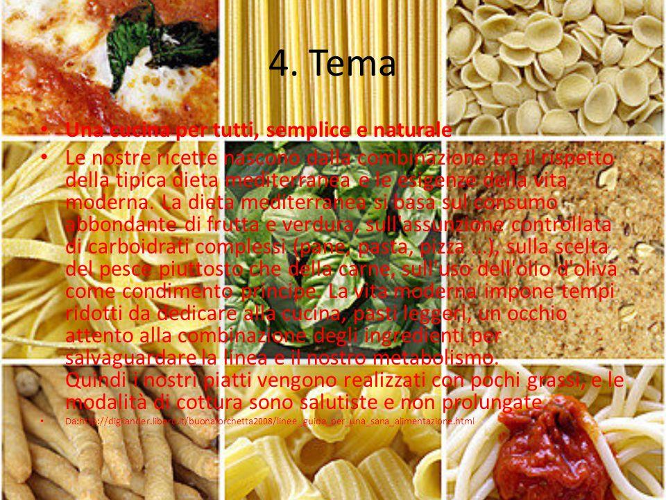 4. Tema Una cucina per tutti, semplice e naturale Le nostre ricette nascono dalla combinazione tra il rispetto della tipica dieta mediterranea e le es