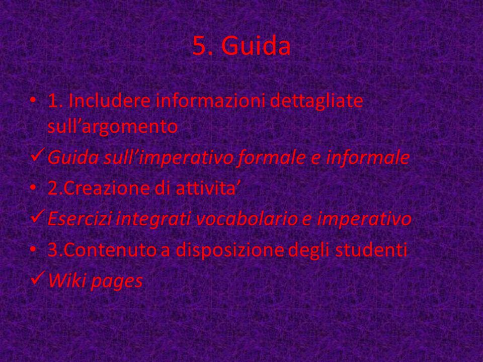 5. Guida 1. Includere informazioni dettagliate sullargomento Guida sullimperativo formale e informale 2.Creazione di attivita Esercizi integrati vocab
