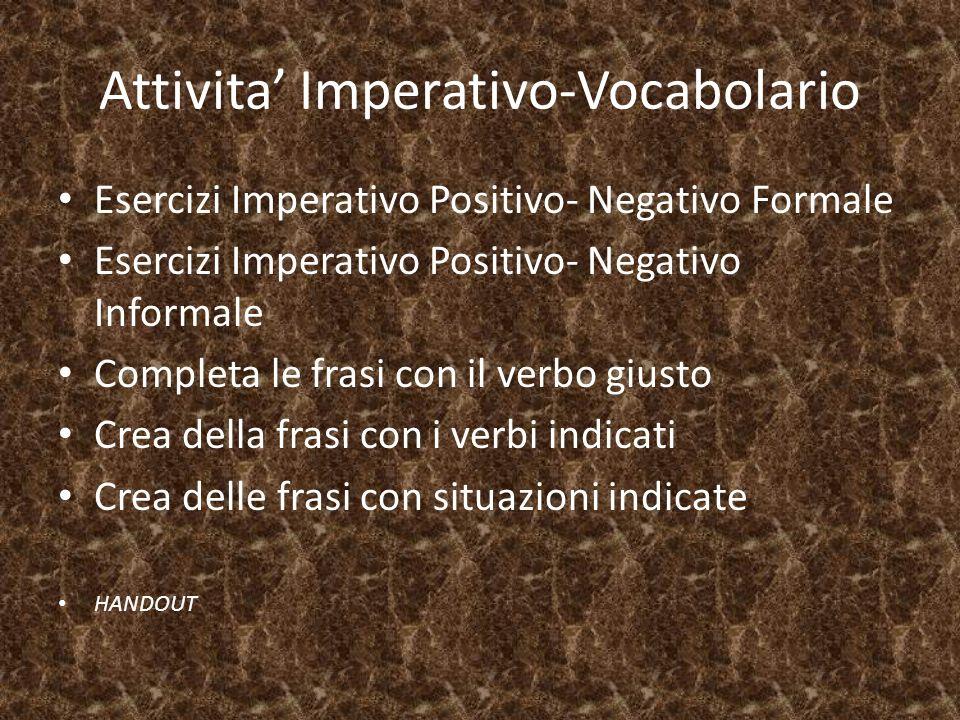Attivita Imperativo-Vocabolario Esercizi Imperativo Positivo- Negativo Formale Esercizi Imperativo Positivo- Negativo Informale Completa le frasi con