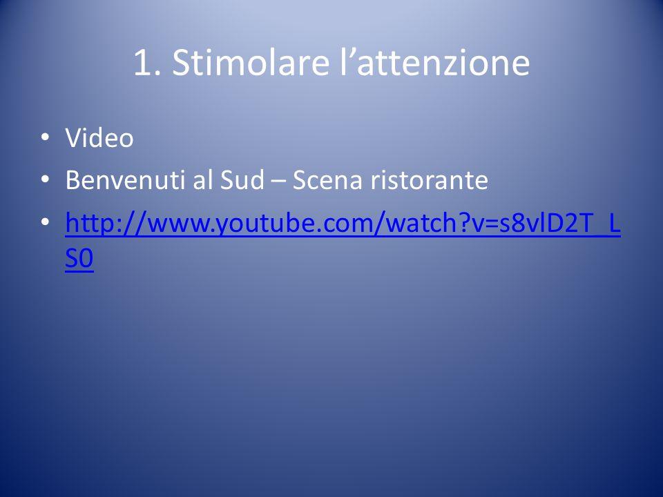 1. Stimolare lattenzione Video Benvenuti al Sud – Scena ristorante http://www.youtube.com/watch?v=s8vlD2T_L S0 http://www.youtube.com/watch?v=s8vlD2T_