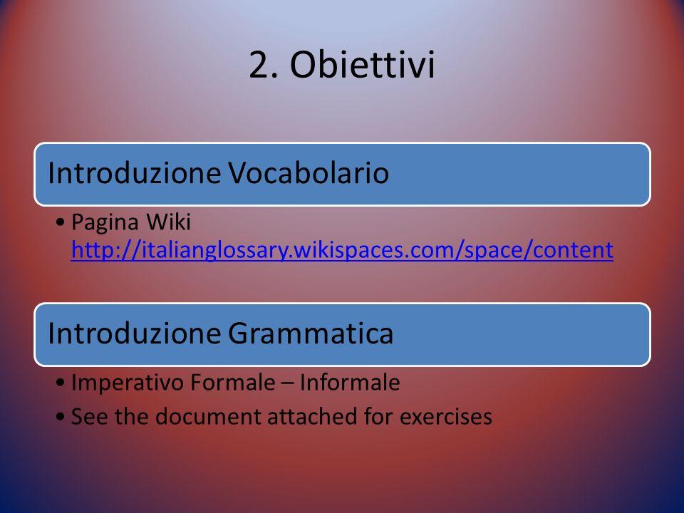 2. Obiettivi Introduzione Vocabolario Pagina Wiki http://italianglossary.wikispaces.com/space/content http://italianglossary.wikispaces.com/space/cont