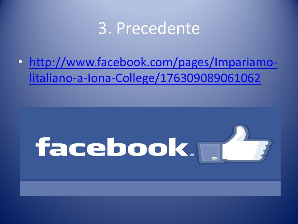 3. Precedente http://www.facebook.com/pages/Impariamo- litaliano-a-Iona-College/176309089061062 http://www.facebook.com/pages/Impariamo- litaliano-a-I
