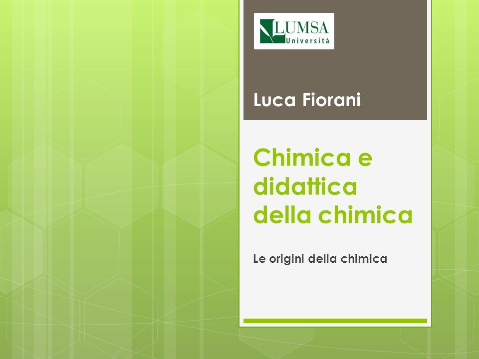 Chimica e didattica della chimica Le origini della chimica Luca Fiorani