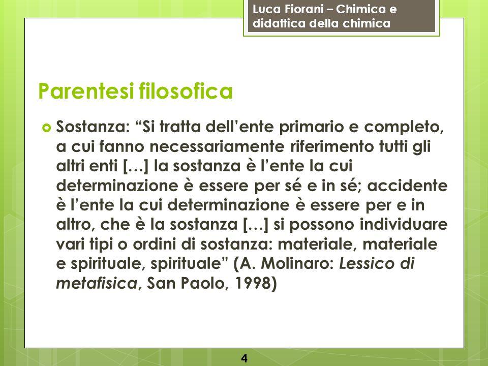 Luca Fiorani – Chimica e didattica della chimica Parentesi filosofica Sostanza: Si tratta dellente primario e completo, a cui fanno necessariamente ri