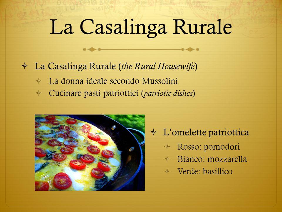 La Casalinga Rurale La Casalinga Rurale ( the Rural Housewife ) La donna ideale secondo Mussolini Cucinare pasti patriottici ( patriotic dishes ) Lome