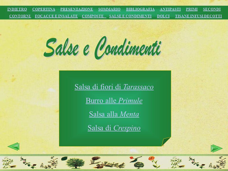 Salsa di fiori di Tarassaco Burro alle Primule Salsa alla Menta Salsa di Crespino INDIETROINDIETRO COPERTINA PRESENTAZIONE SOMMARIO BIBLIOGRAFIA ANTIP