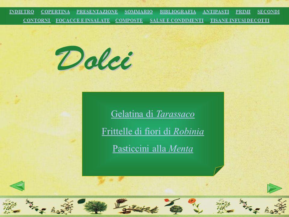 Gelatina di Tarassaco Frittelle di fiori di Robinia Pasticcini alla Menta INDIETROINDIETRO COPERTINA PRESENTAZIONE SOMMARIO BIBLIOGRAFIA ANTIPASTI PRI