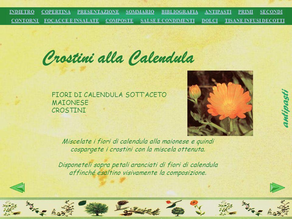 FIORI DI CALENDULA SOTTACETO MAIONESE CROSTINI Miscelate i fiori di calendula alla maionese e quindi cospargete i crostini con la miscela ottenuta. Di