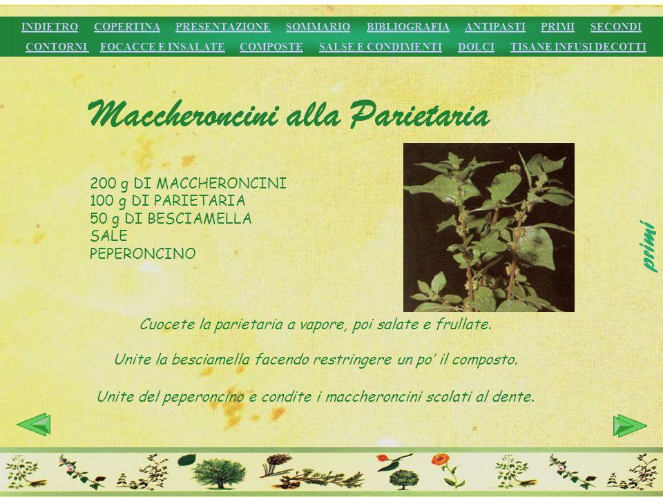 200 g DI MACCHERONCINI 100 g DI PARIETARIA 50 g DI BESCIAMELLA SALE PEPERONCINO Cuocete la parietaria a vapore, poi salate e frullate. Unite la bescia