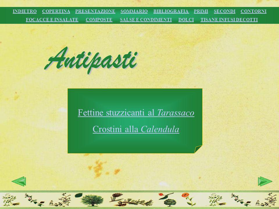 Fettine stuzzicanti al Tarassaco Crostini alla Calendula INDIETROINDIETRO COPERTINA PRESENTAZIONE SOMMARIO BIBLIOGRAFIA PRIMI SECONDI CONTORNICOPERTIN
