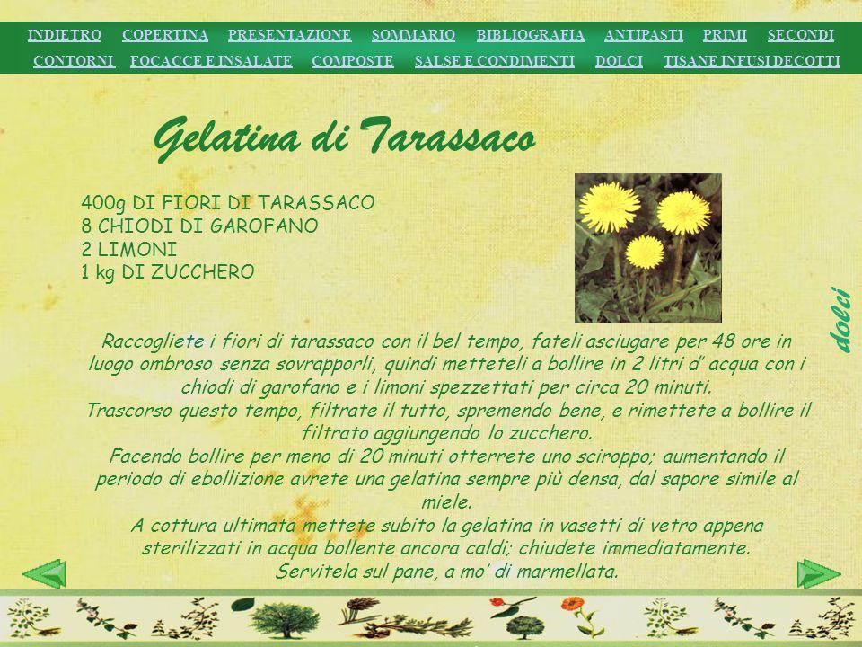 400g DI FIORI DI TARASSACO 8 CHIODI DI GAROFANO 2 LIMONI 1 kg DI ZUCCHERO Raccogliete i fiori di tarassaco con il bel tempo, fateli asciugare per 48 o