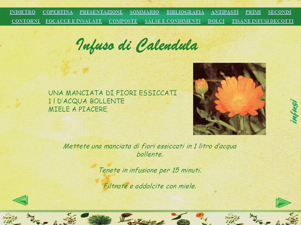 Infuso di Calendula UNA MANCIATA DI FIORI ESSICCATI 1 l DACQUA BOLLENTE MIELE A PIACERE Mettete una manciata di fiori essiccati in 1 litro dacqua boll