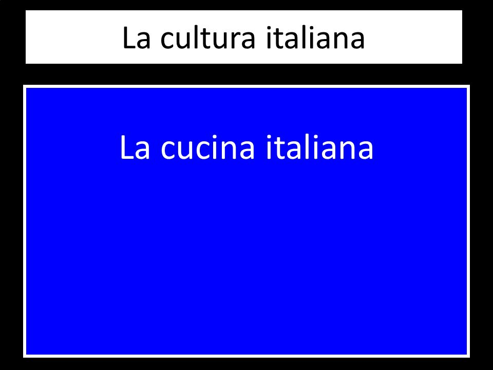 La cultura italiana La cucina italiana