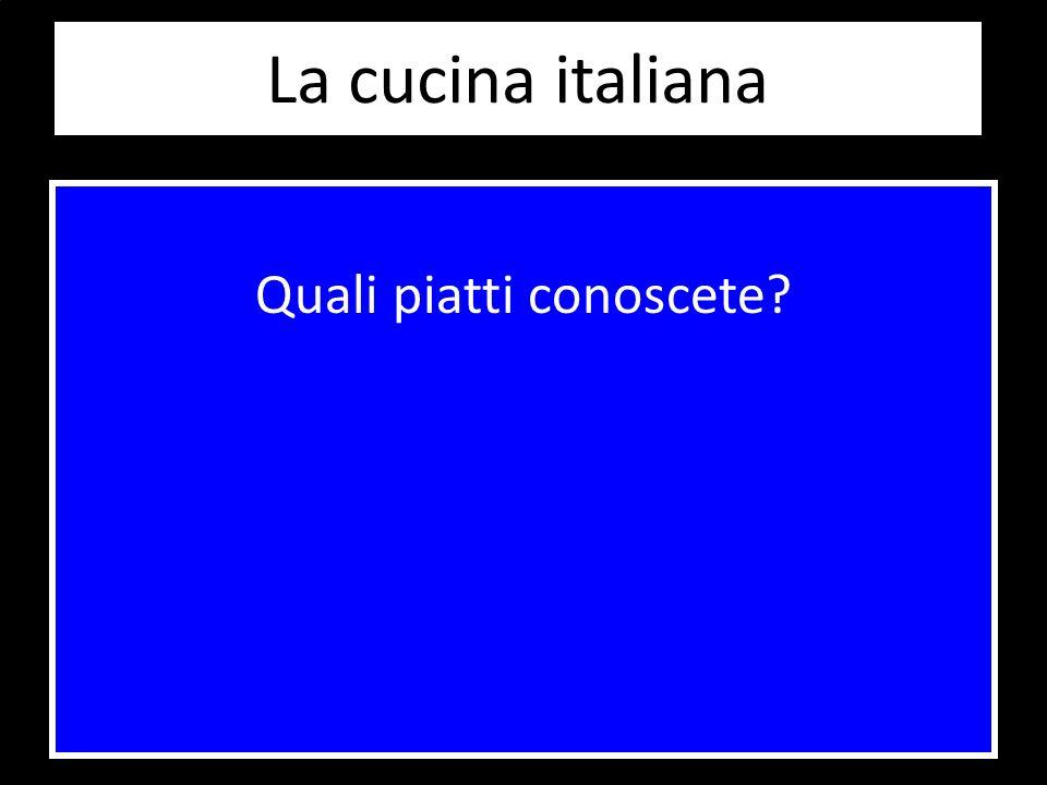 La cucina italiana Quali piatti conoscete
