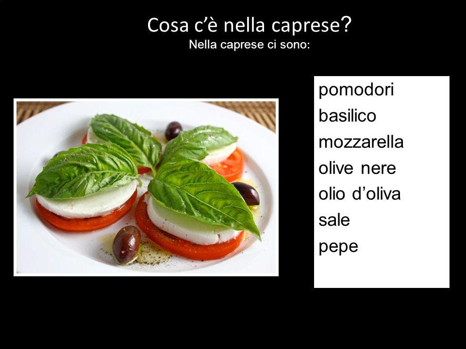 pomodori basilico mozzarella olive nere olio doliva sale pepe Cosa cè nella caprese .