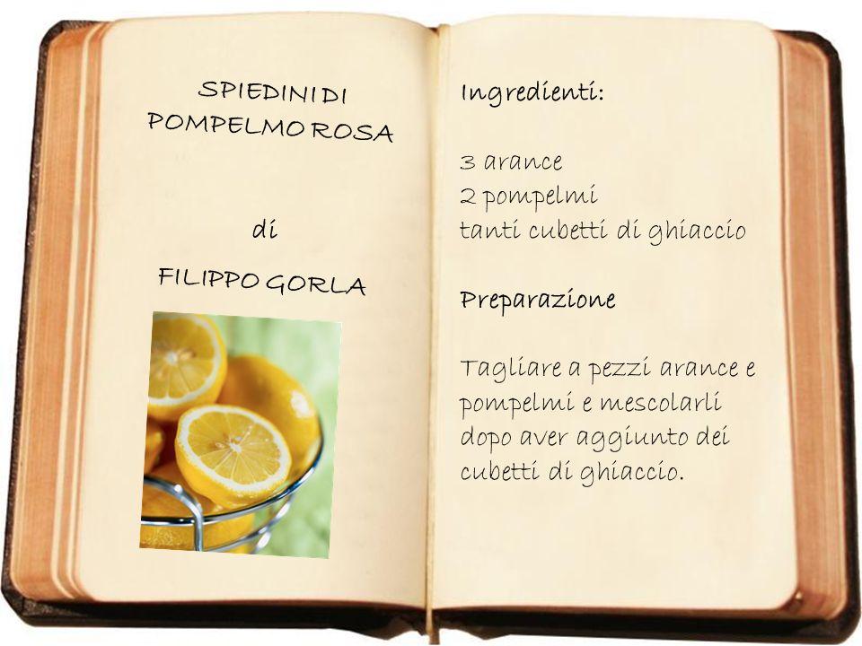 SPIEDINI DI POMPELMO ROSA di FILIPPO GORLA Ingredienti: 3 arance 2 pompelmi tanti cubetti di ghiaccio Preparazione Tagliare a pezzi arance e pompelmi