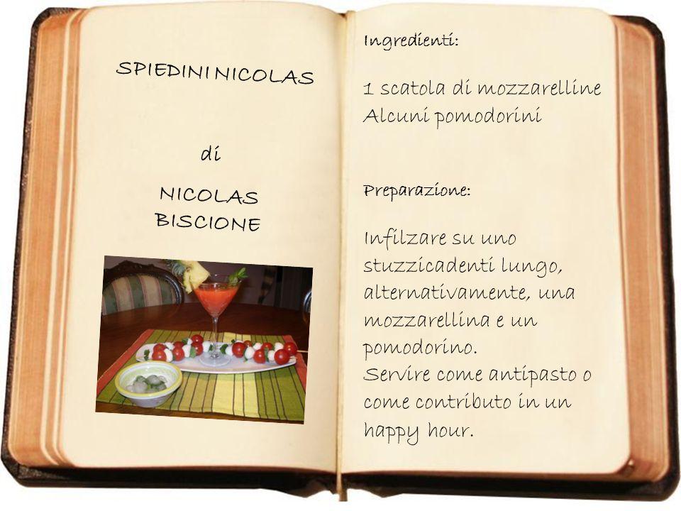 Immagine 021.jpg SPIEDINI NICOLAS di NICOLAS BISCIONE Ingredienti: 1 scatola di mozzarelline Alcuni pomodorini Preparazione: Infilzare su uno stuzzica