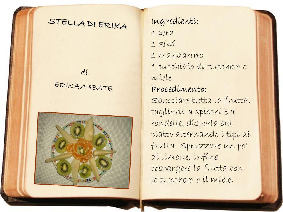 STELLA DI ERIKA di ERIKA ABBATE Ingredienti: 1 pera 1 kiwi 1 mandarino 1 cucchiaio di zucchero o miele Procedimento: Sbucciare tutta la frutta, taglia