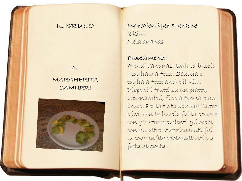 IL BRUCO di MARGHERITA CAMURRI Ingredienti per 3 persone: 2 kiwi Metà ananas. Procedimento: Prendi lananas, togli la buccia e taglialo a fette. Sbucci