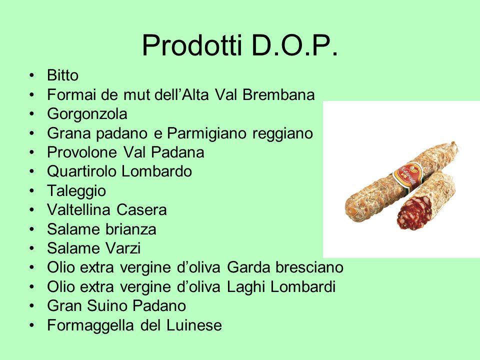 Prodotti D.O.P. Bitto Formai de mut dellAlta Val Brembana Gorgonzola Grana padano e Parmigiano reggiano Provolone Val Padana Quartirolo Lombardo Taleg