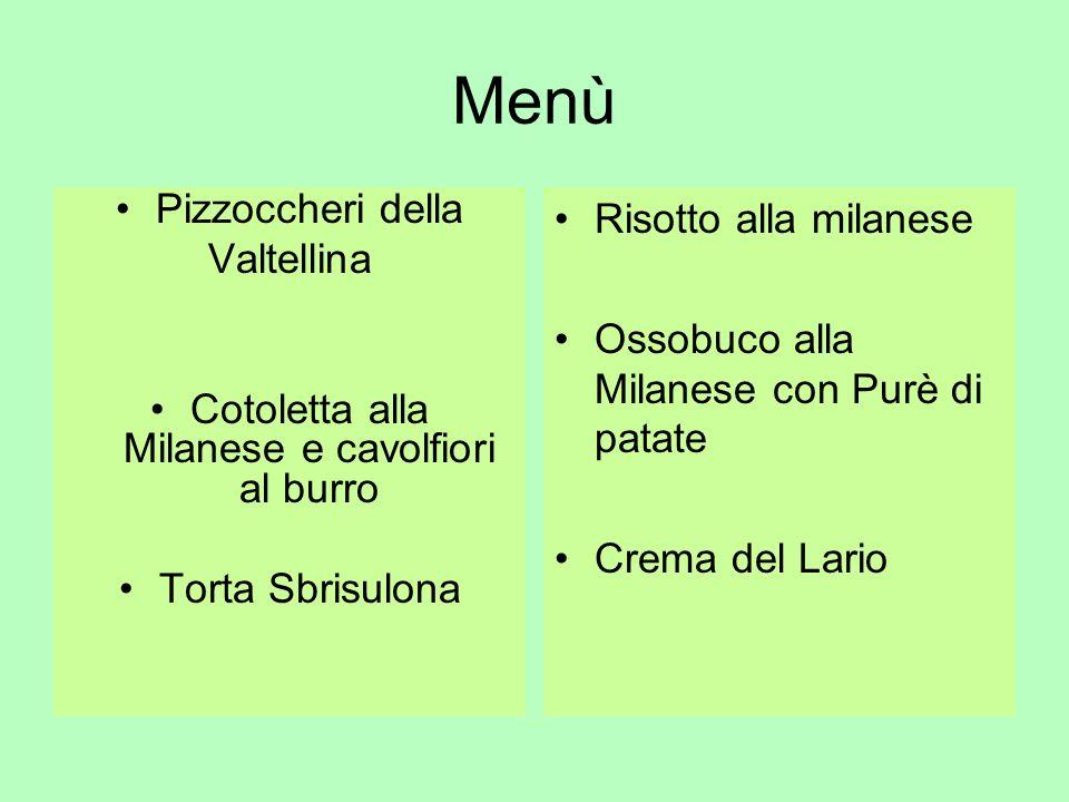 Menù Pizzoccheri della Valtellina Cotoletta alla Milanese e cavolfiori al burro Torta Sbrisulona Risotto alla milanese Ossobuco alla Milanese con Purè di patate Crema del Lario