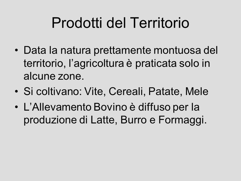 Prodotti del Territorio Data la natura prettamente montuosa del territorio, lagricoltura è praticata solo in alcune zone. Si coltivano: Vite, Cereali,