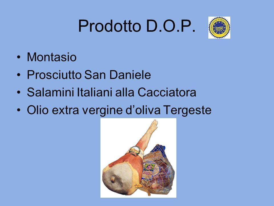 Prodotto D.O.P. Montasio Prosciutto San Daniele Salamini Italiani alla Cacciatora Olio extra vergine doliva Tergeste
