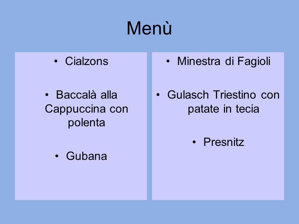 Menù Cialzons Baccalà alla Cappuccina con polenta Gubana Minestra di Fagioli Gulasch Triestino con patate in tecia Presnitz