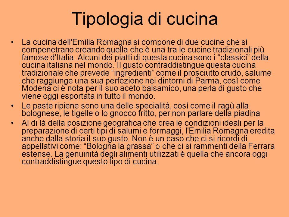 Tipologia di cucina La cucina dell'Emilia Romagna si compone di due cucine che si compenetrano creando quella che è una tra le cucine tradizionali più