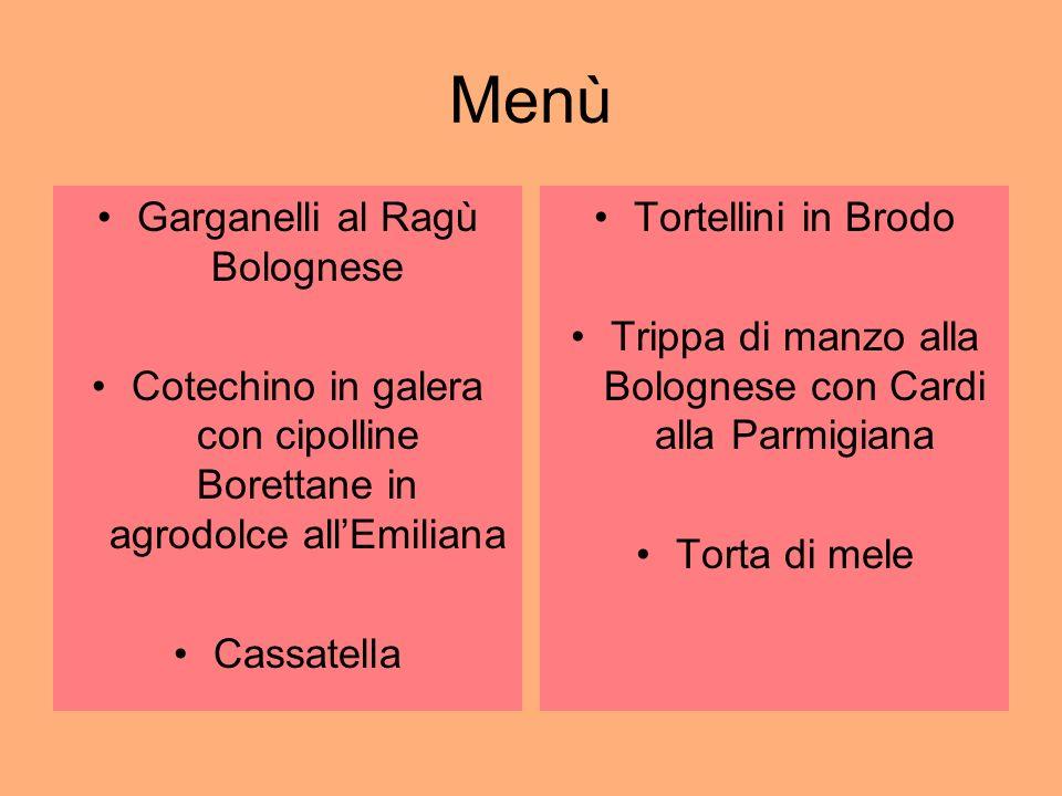 Menù Garganelli al Ragù Bolognese Cotechino in galera con cipolline Borettane in agrodolce allEmiliana Cassatella Tortellini in Brodo Trippa di manzo alla Bolognese con Cardi alla Parmigiana Torta di mele