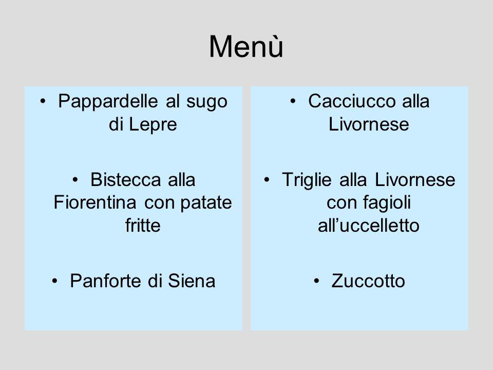 Menù Pappardelle al sugo di Lepre Bistecca alla Fiorentina con patate fritte Panforte di Siena Cacciucco alla Livornese Triglie alla Livornese con fagioli alluccelletto Zuccotto