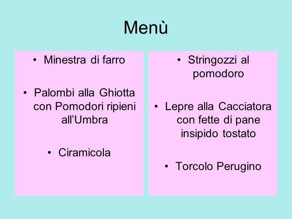 Menù Minestra di farro Palombi alla Ghiotta con Pomodori ripieni allUmbra Ciramicola Stringozzi al pomodoro Lepre alla Cacciatora con fette di pane insipido tostato Torcolo Perugino
