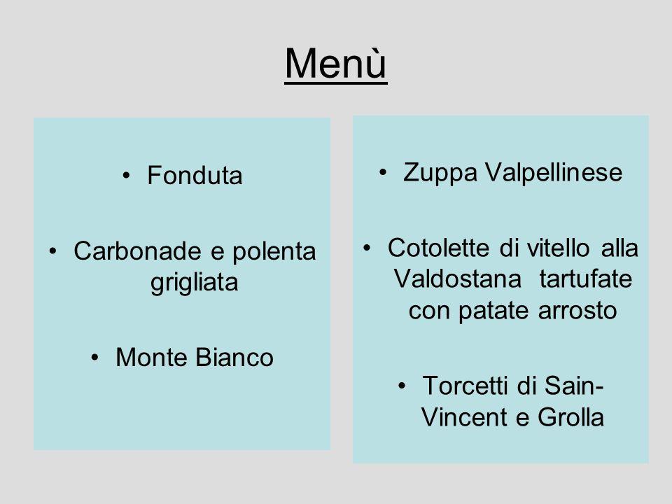 Menù Fonduta Carbonade e polenta grigliata Monte Bianco Zuppa Valpellinese Cotolette di vitello alla Valdostana tartufate con patate arrosto Torcetti di Sain- Vincent e Grolla