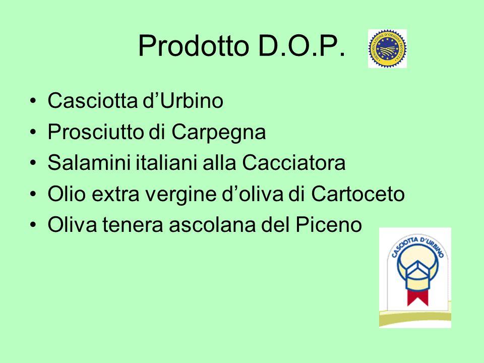 Prodotto D.O.P. Casciotta dUrbino Prosciutto di Carpegna Salamini italiani alla Cacciatora Olio extra vergine doliva di Cartoceto Oliva tenera ascolan