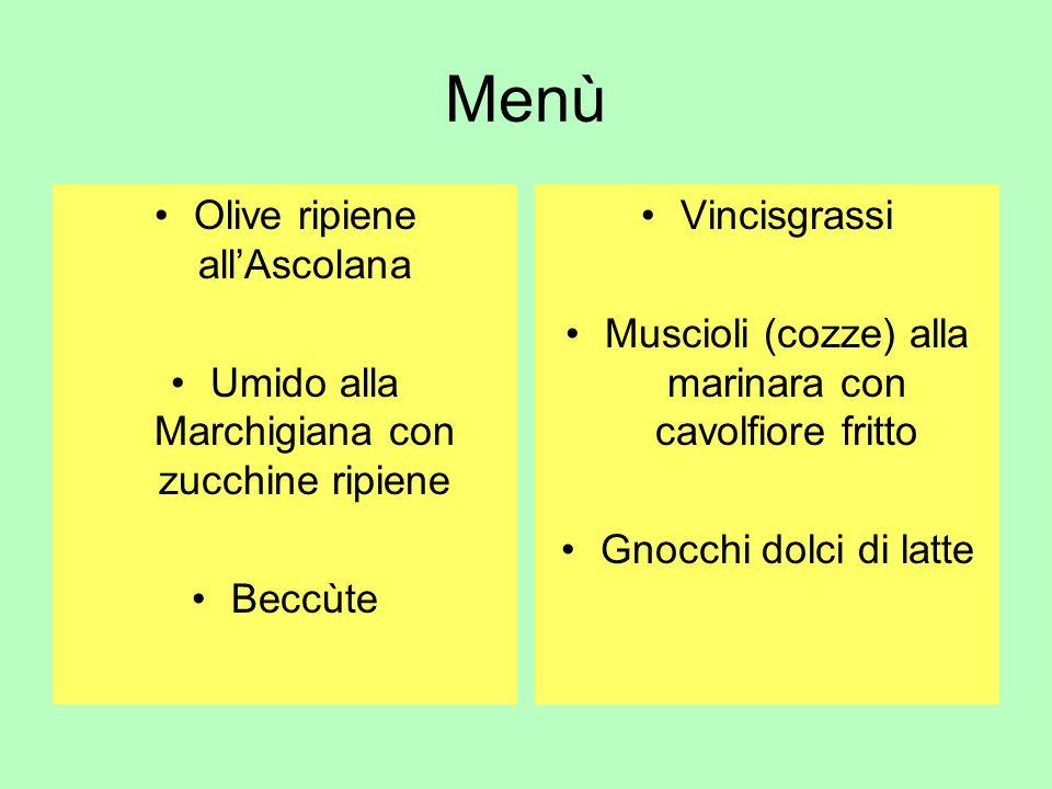 Menù Olive ripiene allAscolana Umido alla Marchigiana con zucchine ripiene Beccùte Vincisgrassi Muscioli (cozze) alla marinara con cavolfiore fritto Gnocchi dolci di latte