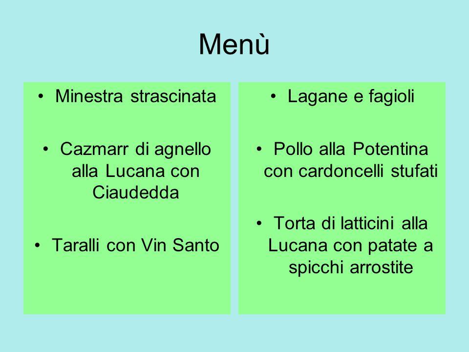 Menù Minestra strascinata Cazmarr di agnello alla Lucana con Ciaudedda Taralli con Vin Santo Lagane e fagioli Pollo alla Potentina con cardoncelli stu