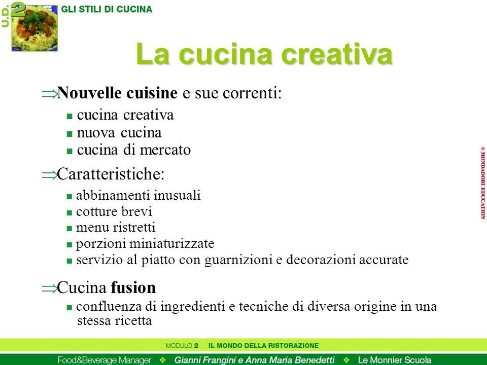 Nouvelle cuisine e sue correnti: n cucina creativa n nuova cucina n cucina di mercato La cucina creativa Cucina fusion n confluenza di ingredienti e t