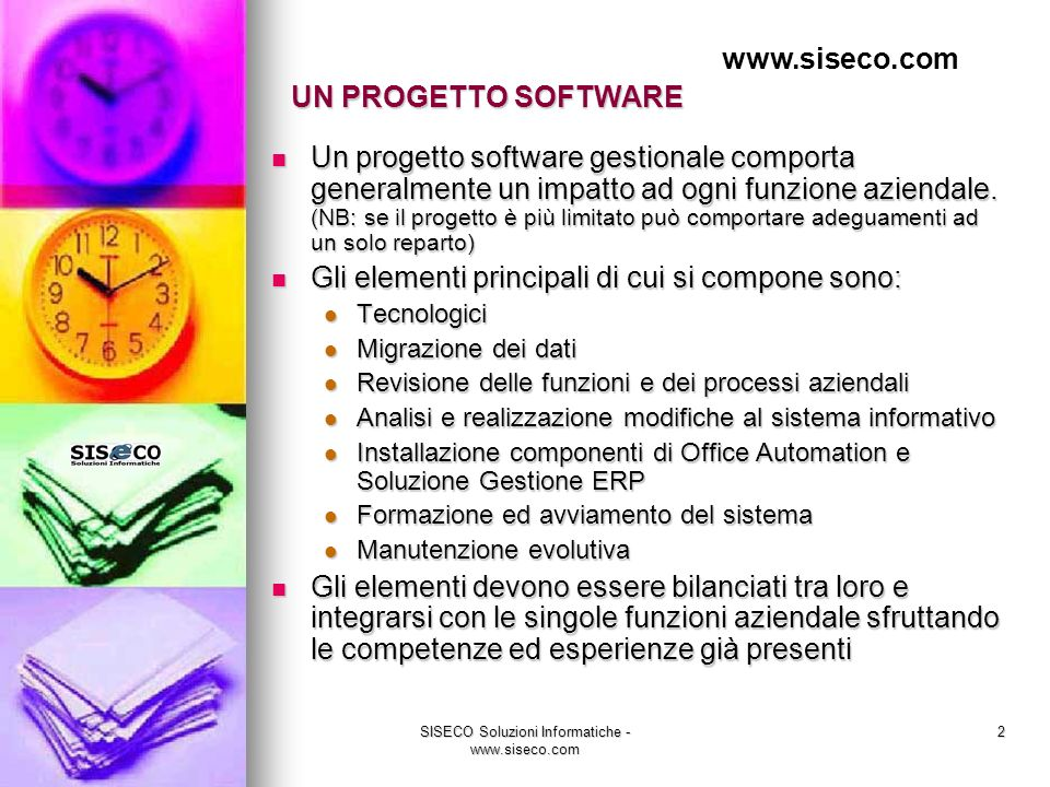 SISECO Soluzioni Informatiche - www.siseco.com 2 Un progetto software gestionale comporta generalmente un impatto ad ogni funzione aziendale.