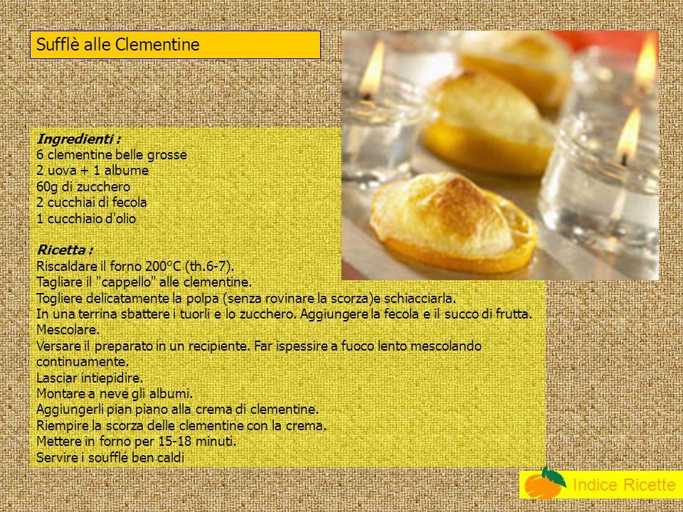 Indice Ricette Ingredienti : 6 clementine belle grosse 2 uova + 1 albume 60g di zucchero 2 cucchiai di fecola 1 cucchiaio d olio Ricetta : Riscaldare il forno 200°C (th.6-7).
