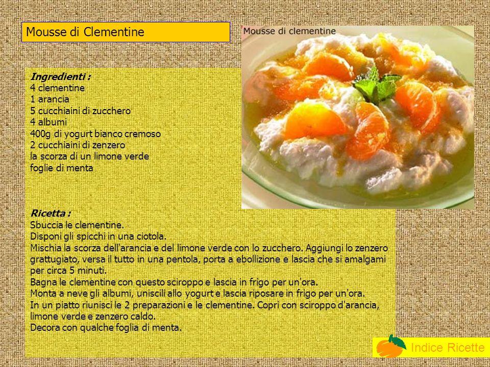 Indice Ricette Ingredienti : 4 clementine 1 arancia 5 cucchiaini di zucchero 4 albumi 400g di yogurt bianco cremoso 2 cucchiaini di zenzero la scorza di un limone verde foglie di menta Ricetta : Sbuccia le clementine.