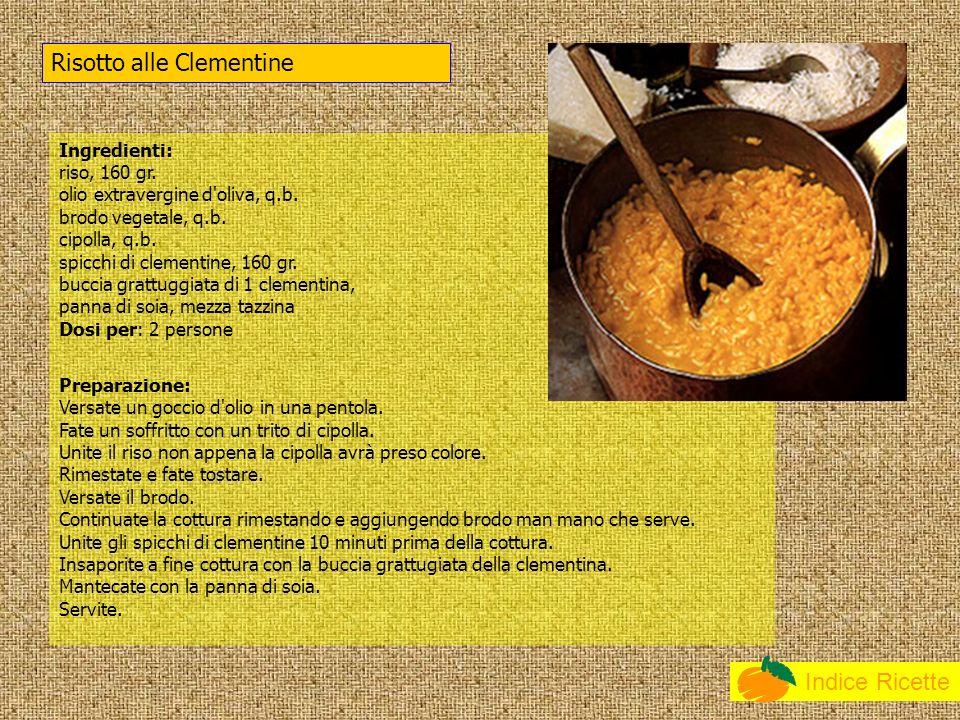 Indice Ricette Ingredienti: riso, 160 gr. olio extravergine d'oliva, q.b. brodo vegetale, q.b. cipolla, q.b. spicchi di clementine, 160 gr. buccia gra