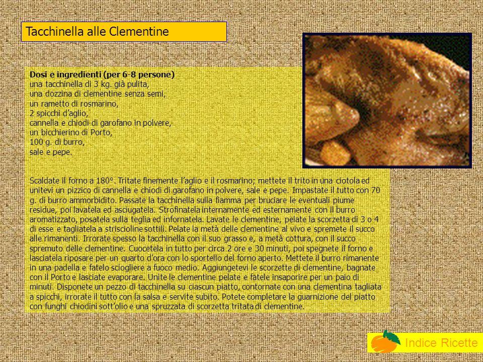 Indice Ricette Dosi e ingredienti (per 6-8 persone) una tacchinella di 3 kg. già pulita, una dozzina di clementine senza semi, un rametto di rosmarino
