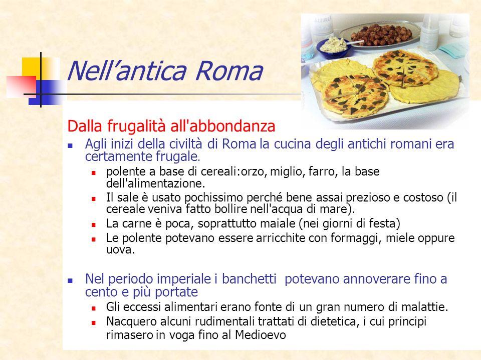 18 Nellantica Roma Dalla frugalità all'abbondanza Agli inizi della civiltà di Roma la cucina degli antichi romani era certamente frugale. polente a ba