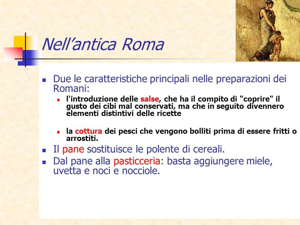 19 Nellantica Roma Due le caratteristiche principali nelle preparazioni dei Romani: l'introduzione delle salse, che ha il compito di