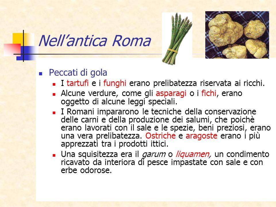 20 Nellantica Roma Peccati di gola I tartufi e i funghi erano prelibatezza riservata ai ricchi. Alcune verdure, come gli asparagi o i fichi, erano ogg