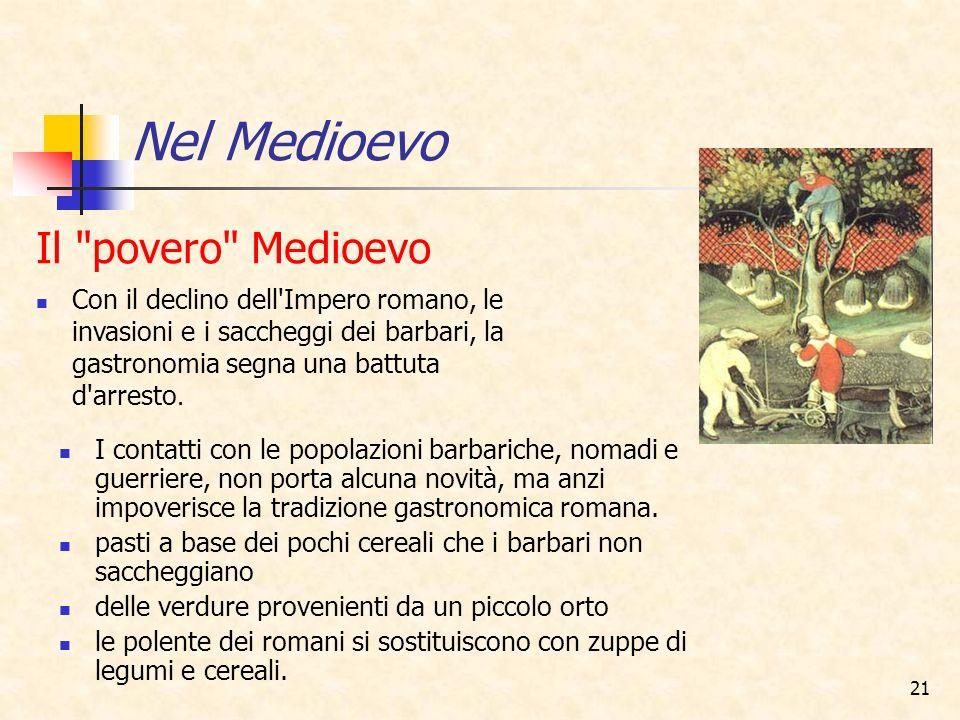 21 I contatti con le popolazioni barbariche, nomadi e guerriere, non porta alcuna novità, ma anzi impoverisce la tradizione gastronomica romana. pasti