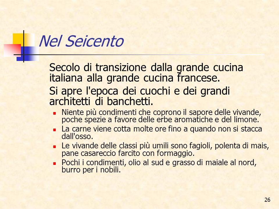 26 Secolo di transizione dalla grande cucina italiana alla grande cucina francese. Si apre l'epoca dei cuochi e dei grandi architetti di banchetti. Ni